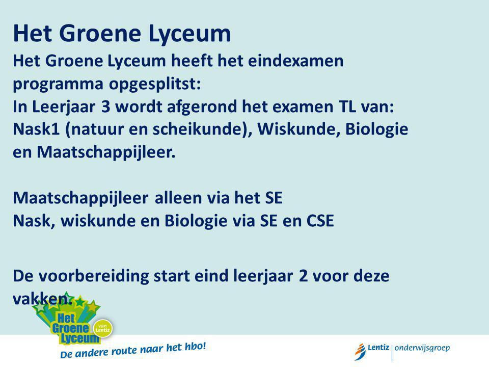 Het Groene Lyceum Het Groene Lyceum heeft het eindexamen programma opgesplitst: In Leerjaar 3 wordt afgerond het examen TL van: Nask1 (natuur en scheikunde), Wiskunde, Biologie en Maatschappijleer.