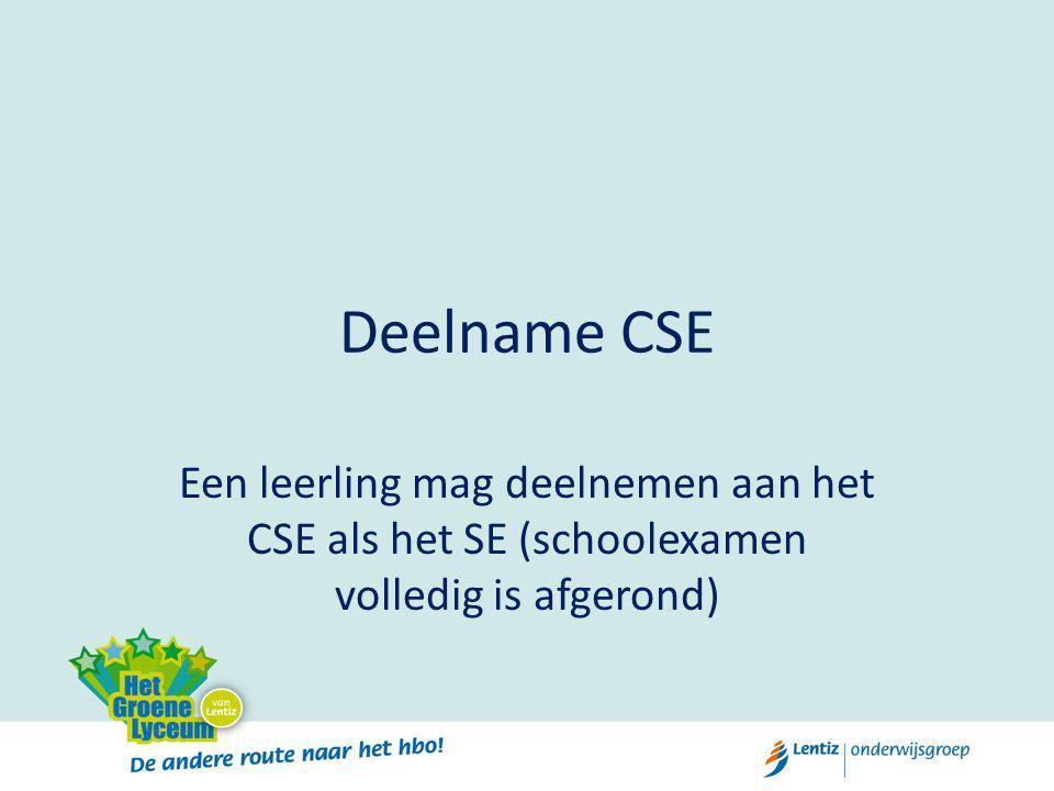 Deelname CSE Een leerling mag deelnemen aan het CSE als het SE (schoolexamen volledig is afgerond)