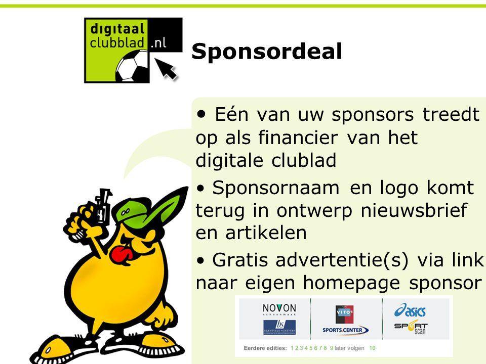Sponsordeal Eén van uw sponsors treedt op als financier van het digitale clublad Sponsornaam en logo komt terug in ontwerp nieuwsbrief en artikelen Gratis advertentie(s) via link naar eigen homepage sponsor