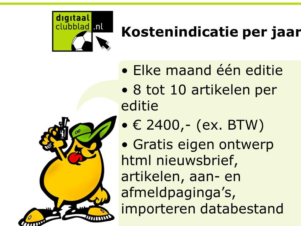 Kostenindicatie per jaar Elke maand één editie 8 tot 10 artikelen per editie € 2400,- (ex. BTW) Gratis eigen ontwerp html nieuwsbrief, artikelen, aan-