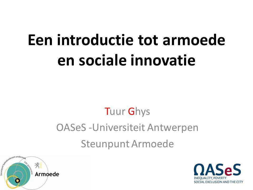Een introductie tot armoede en sociale innovatie Tuur Ghys OASeS -Universiteit Antwerpen Steunpunt Armoede