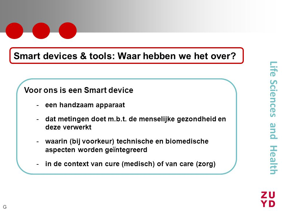 Life Sciences and Health Voor ons is een Smart device -een handzaam apparaat -dat metingen doet m.b.t.