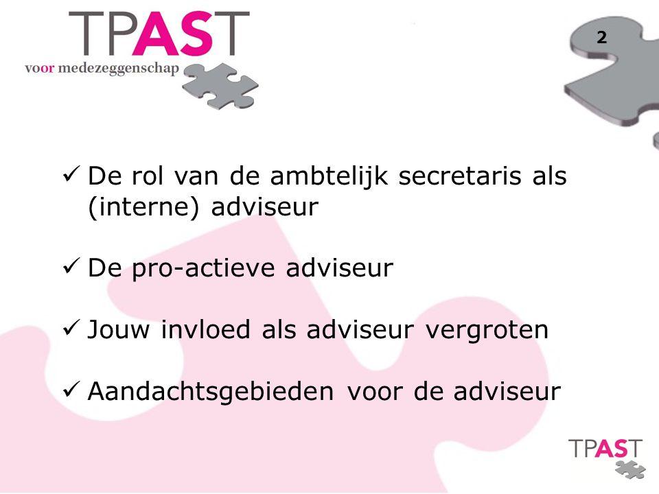2 De rol van de ambtelijk secretaris als (interne) adviseur De pro-actieve adviseur Jouw invloed als adviseur vergroten Aandachtsgebieden voor de advi