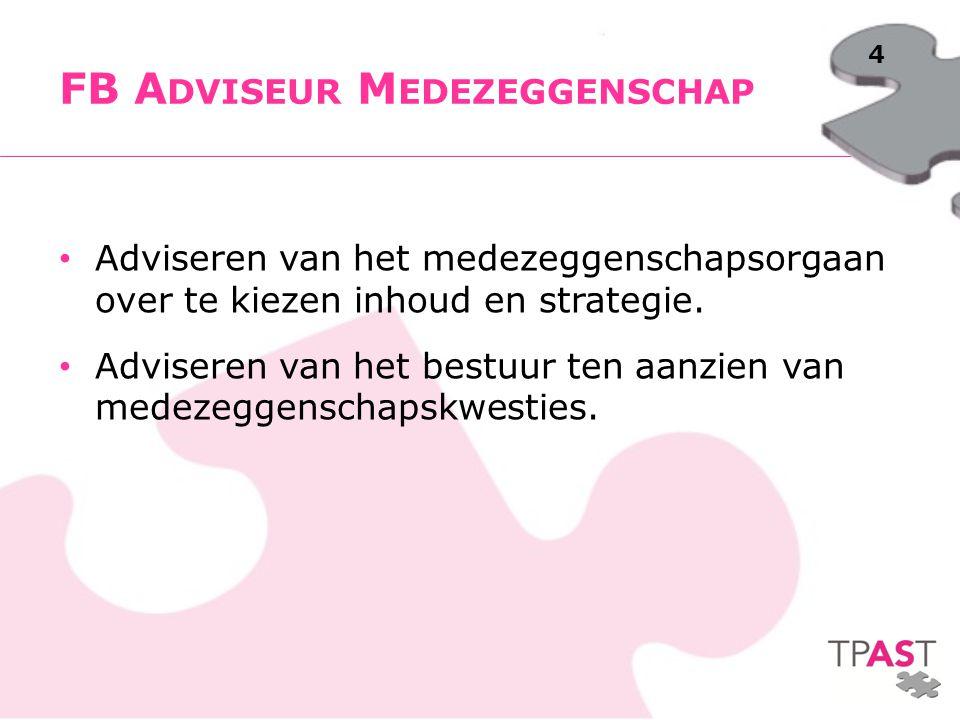 4 Adviseren van het medezeggenschapsorgaan over te kiezen inhoud en strategie. Adviseren van het bestuur ten aanzien van medezeggenschapskwesties. FB
