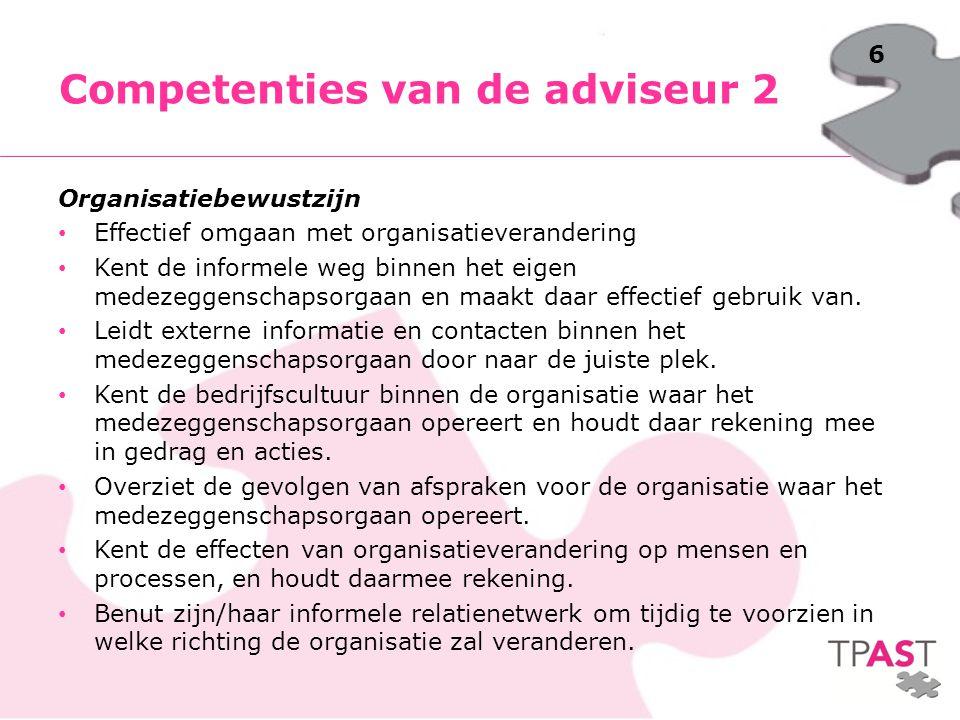6 Organisatiebewustzijn Effectief omgaan met organisatieverandering Kent de informele weg binnen het eigen medezeggenschapsorgaan en maakt daar effect