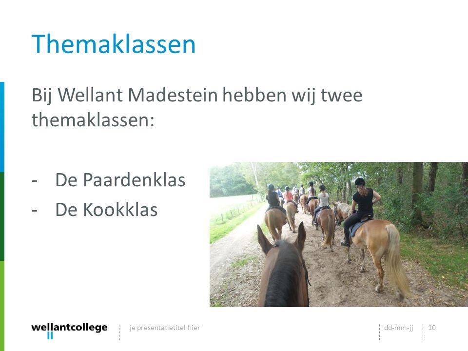 Themaklassen Bij Wellant Madestein hebben wij twee themaklassen: -De Paardenklas -De Kookklas dd-mm-jjje presentatietitel hier10