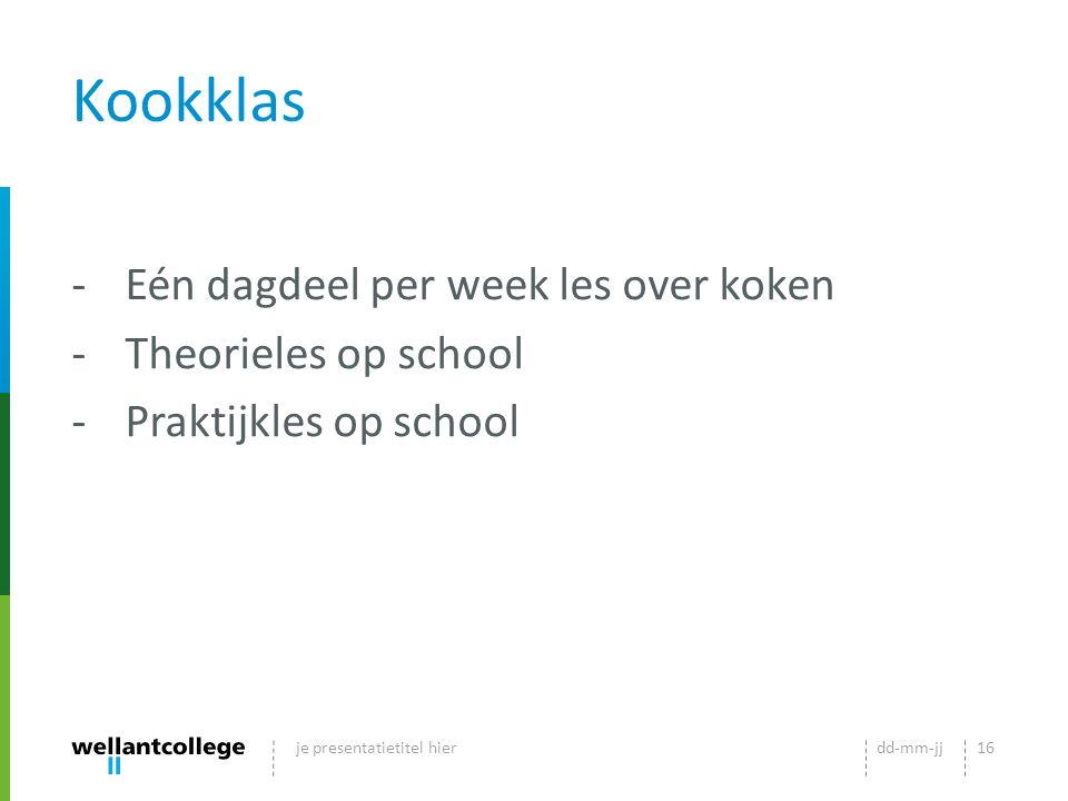 Kookklas -Eén dagdeel per week les over koken -Theorieles op school -Praktijkles op school dd-mm-jjje presentatietitel hier16