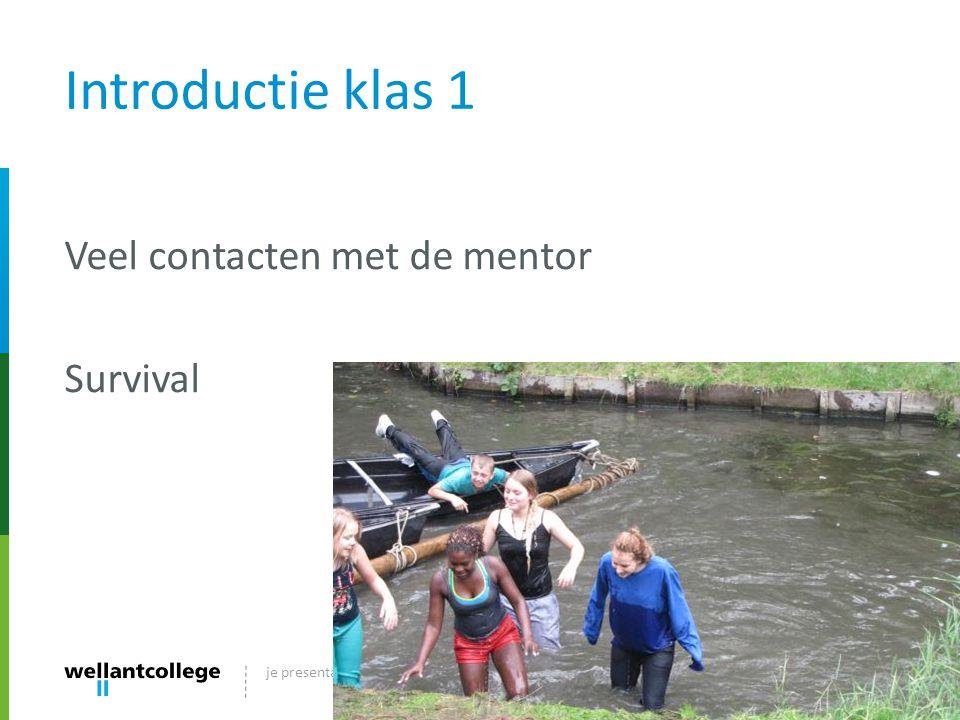 Introductie klas 1 Veel contacten met de mentor Survival dd-mm-jjje presentatietitel hier20
