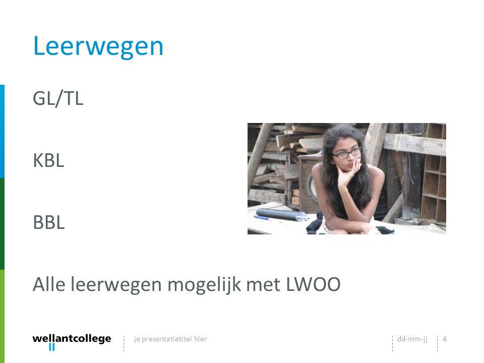 Leerwegen GL/TL KBL BBL Alle leerwegen mogelijk met LWOO dd-mm-jjje presentatietitel hier4
