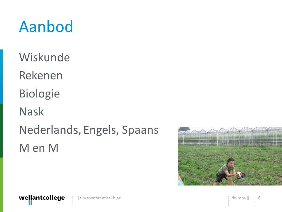 Aanbod Wiskunde Rekenen Biologie Nask Nederlands, Engels, Spaans M en M dd-mm-jjje presentatietitel hier6