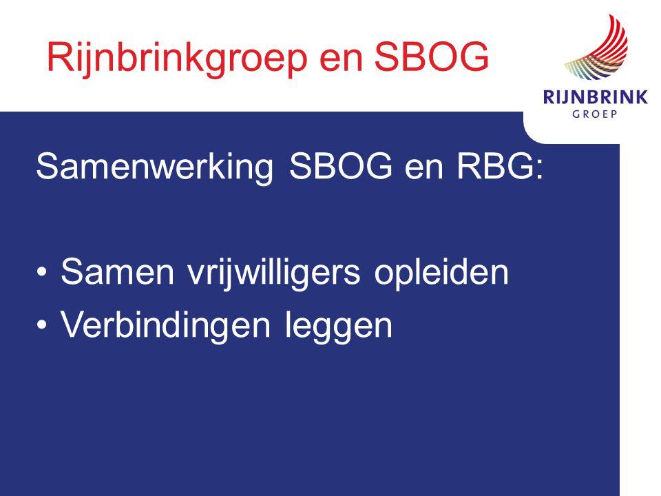 Rijnbrinkgroep en SBOG Samenwerking SBOG en RBG: Samen vrijwilligers opleiden Verbindingen leggen