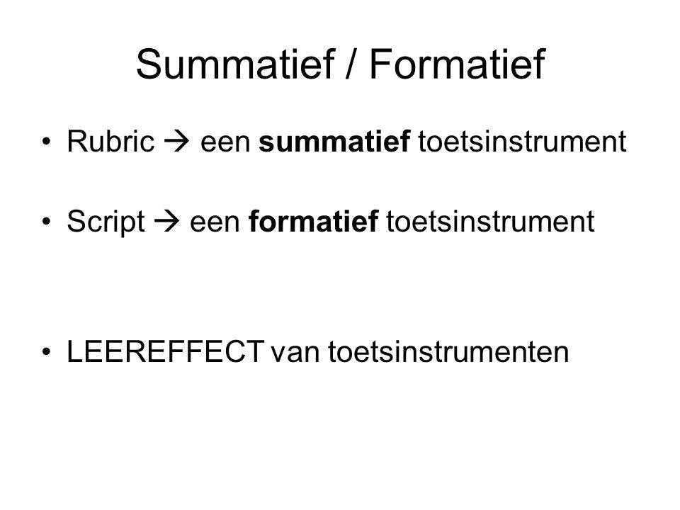 Summatief / Formatief Rubric  een summatief toetsinstrument Script  een formatief toetsinstrument LEEREFFECT van toetsinstrumenten