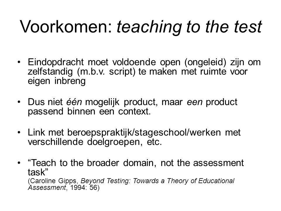 Voorkomen: teaching to the test Eindopdracht moet voldoende open (ongeleid) zijn om zelfstandig (m.b.v. script) te maken met ruimte voor eigen inbreng