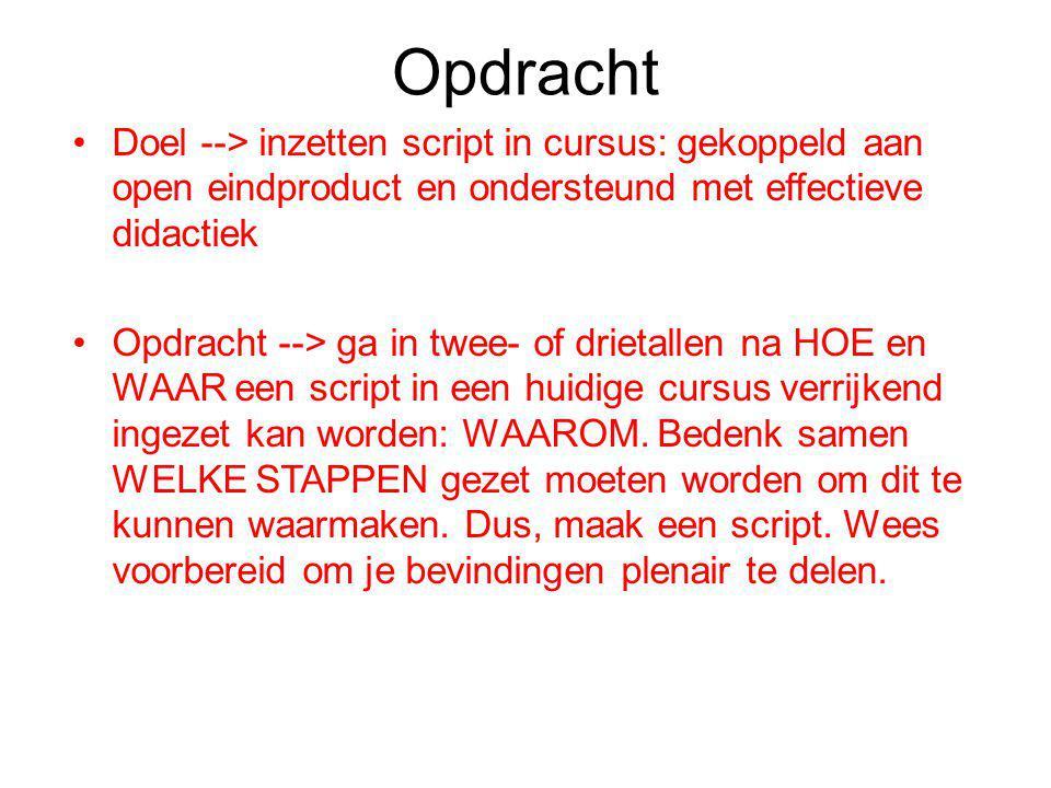 Opdracht Doel --> inzetten script in cursus: gekoppeld aan open eindproduct en ondersteund met effectieve didactiek Opdracht --> ga in twee- of drieta