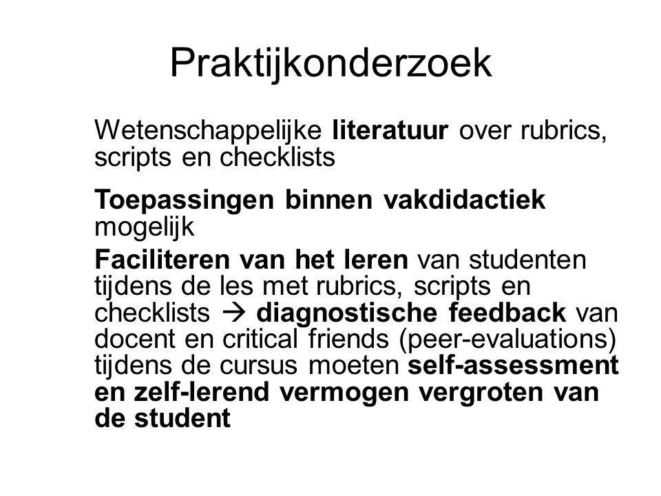 Praktijkonderzoek Wetenschappelijke literatuur over rubrics, scripts en checklists Toepassingen binnen vakdidactiek mogelijk Faciliteren van het leren