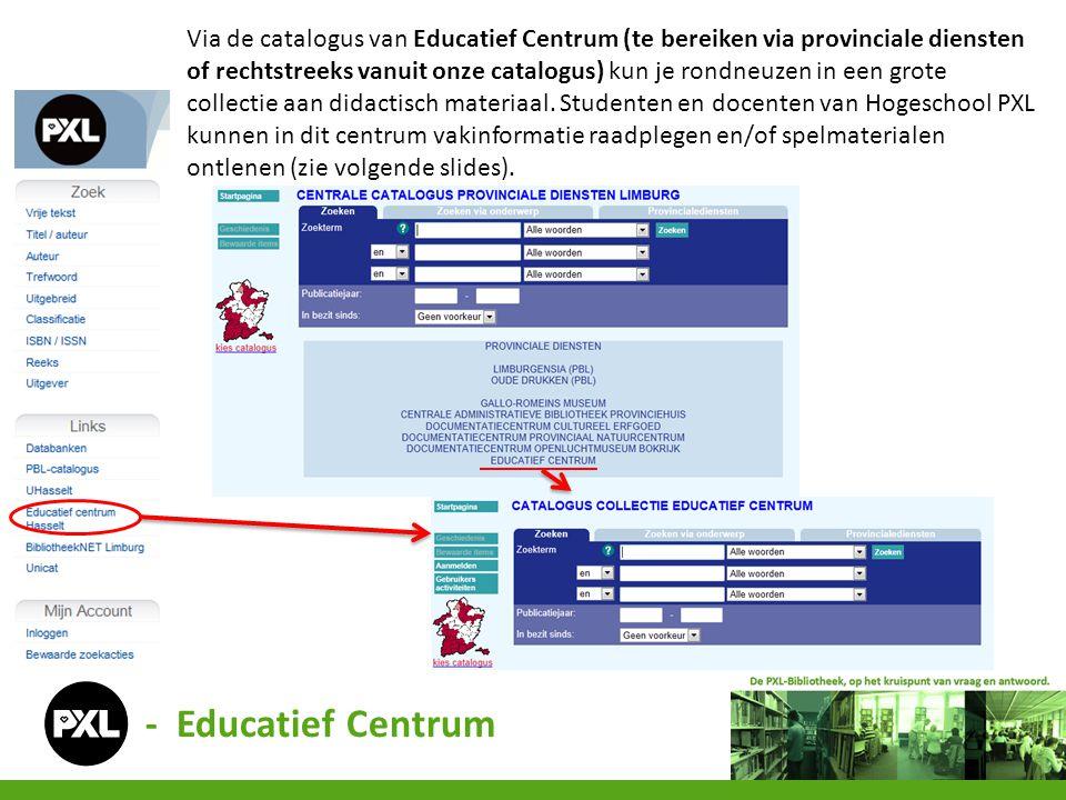 - Educatief Centrum Via de catalogus van Educatief Centrum (te bereiken via provinciale diensten of rechtstreeks vanuit onze catalogus) kun je rondneuzen in een grote collectie aan didactisch materiaal.