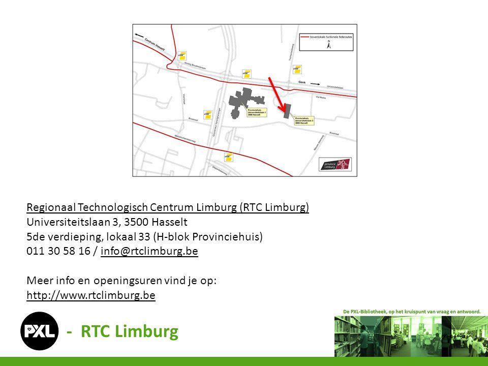 Regionaal Technologisch Centrum Limburg (RTC Limburg) Universiteitslaan 3, 3500 Hasselt 5de verdieping, lokaal 33 (H-blok Provinciehuis) 011 30 58 16 / info@rtclimburg.beinfo@rtclimburg.be Meer info en openingsuren vind je op: http://www.rtclimburg.be - RTC Limburg