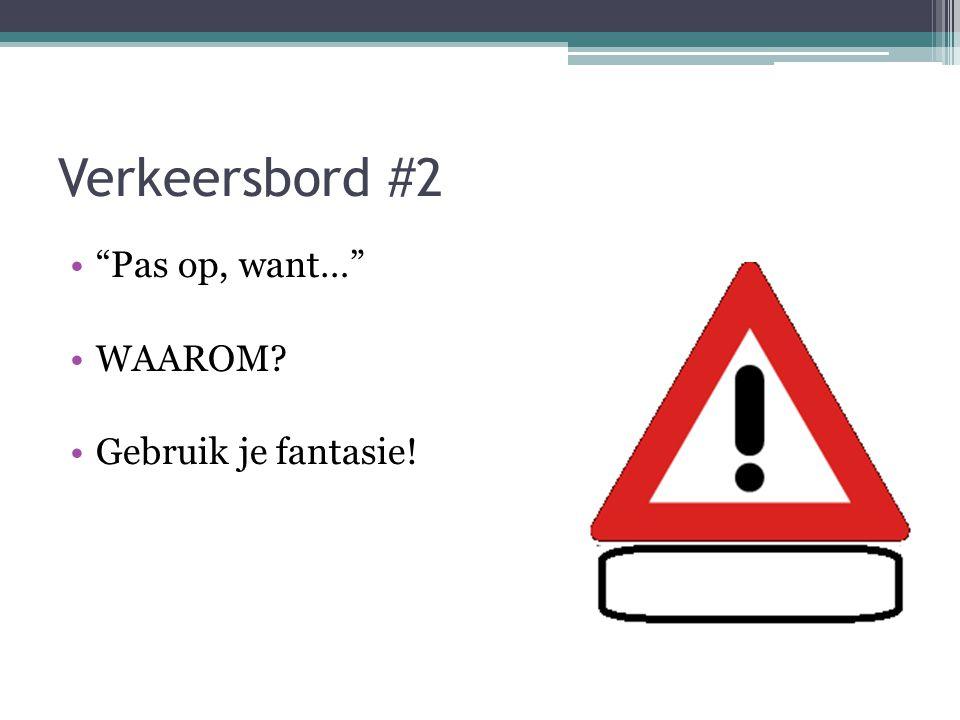 """Verkeersbord #2 """"Pas op, want…"""" WAAROM? Gebruik je fantasie!"""