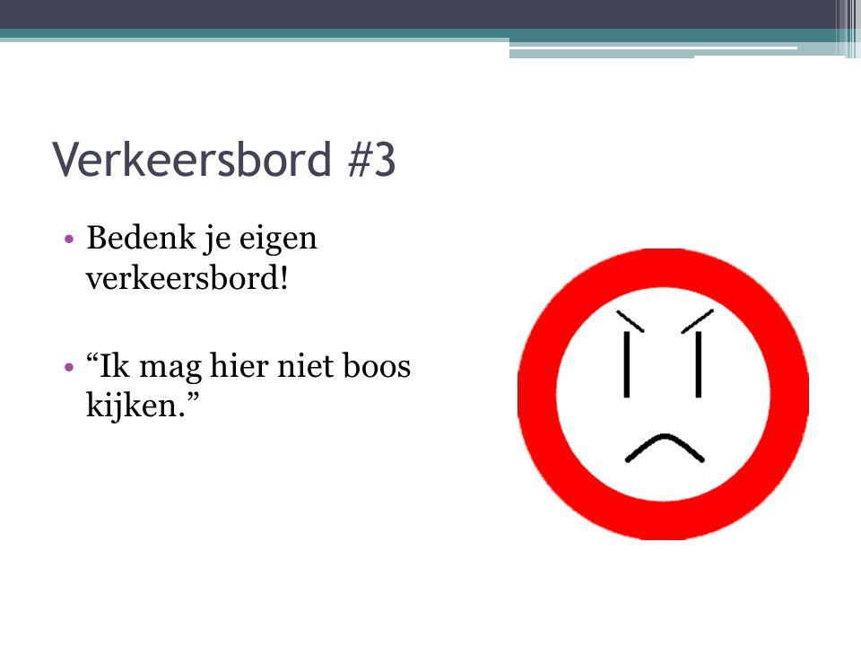 Verkeersbord #3 Bedenk je eigen verkeersbord! Ik mag hier niet boos kijken.