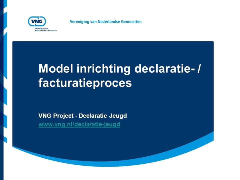 Model inrichting declaratie- / facturatieproces VNG Project - Declaratie Jeugd www.vng.nl/declaratie-jeugd