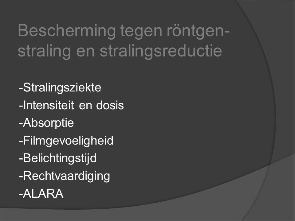 Bescherming tegen röntgen- straling en stralingsreductie -Stralingsziekte -Intensiteit en dosis -Absorptie -Filmgevoeligheid -Belichtingstijd -Rechtva