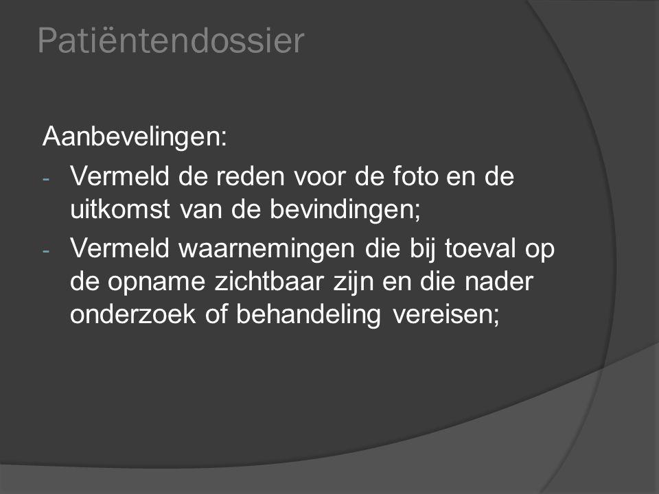 Patiëntendossier Aanbevelingen: - Vermeld de reden voor de foto en de uitkomst van de bevindingen; - Vermeld waarnemingen die bij toeval op de opname