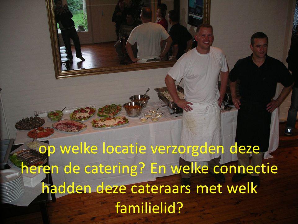 op welke locatie verzorgden deze heren de catering.