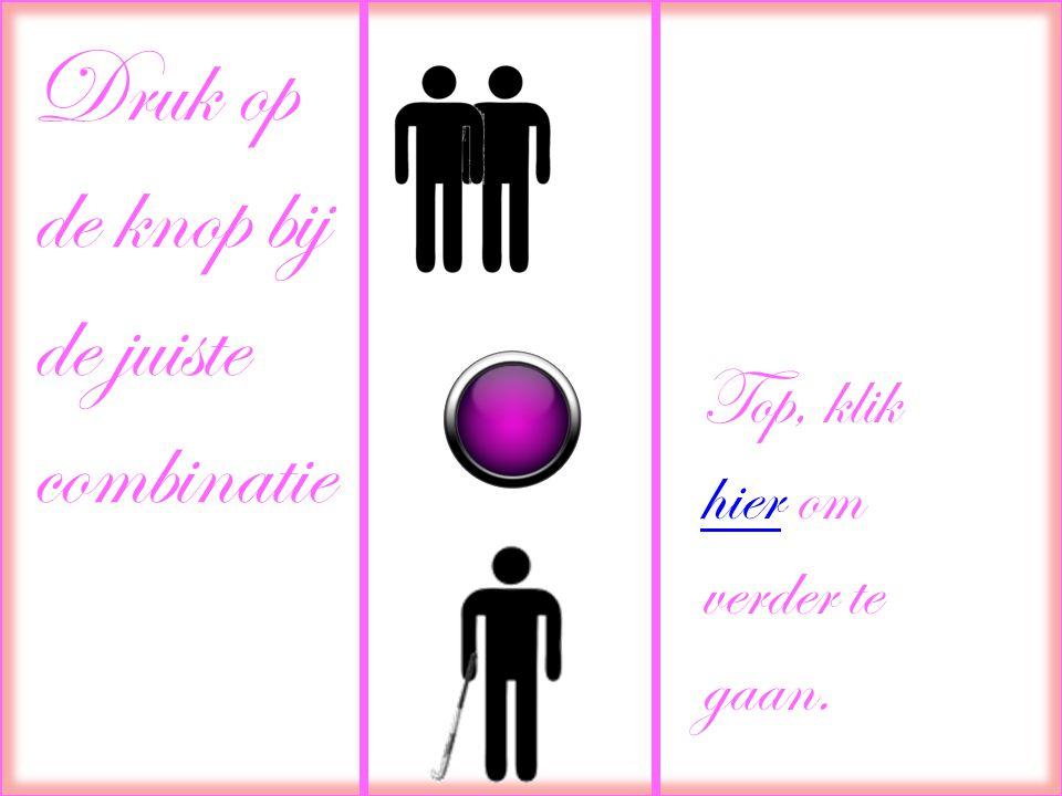 Druk op de knop bij de juiste combinatie Top, klik hier om verder te gaan. hier