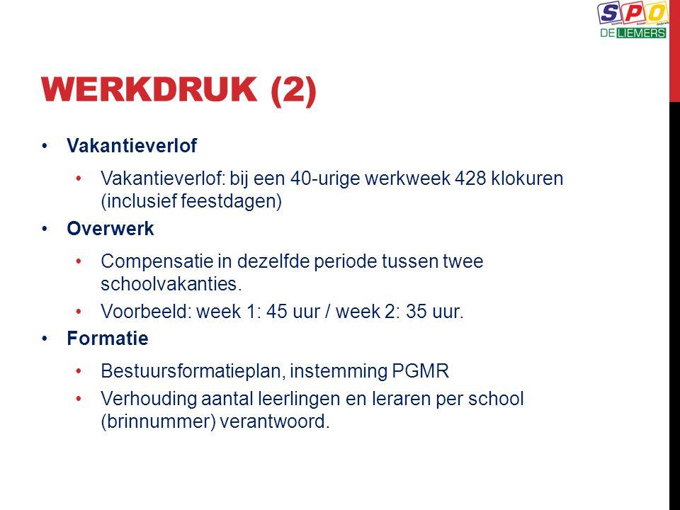 WERKDRUK (2) Vakantieverlof Vakantieverlof: bij een 40-urige werkweek 428 klokuren (inclusief feestdagen) Overwerk Compensatie in dezelfde periode tus