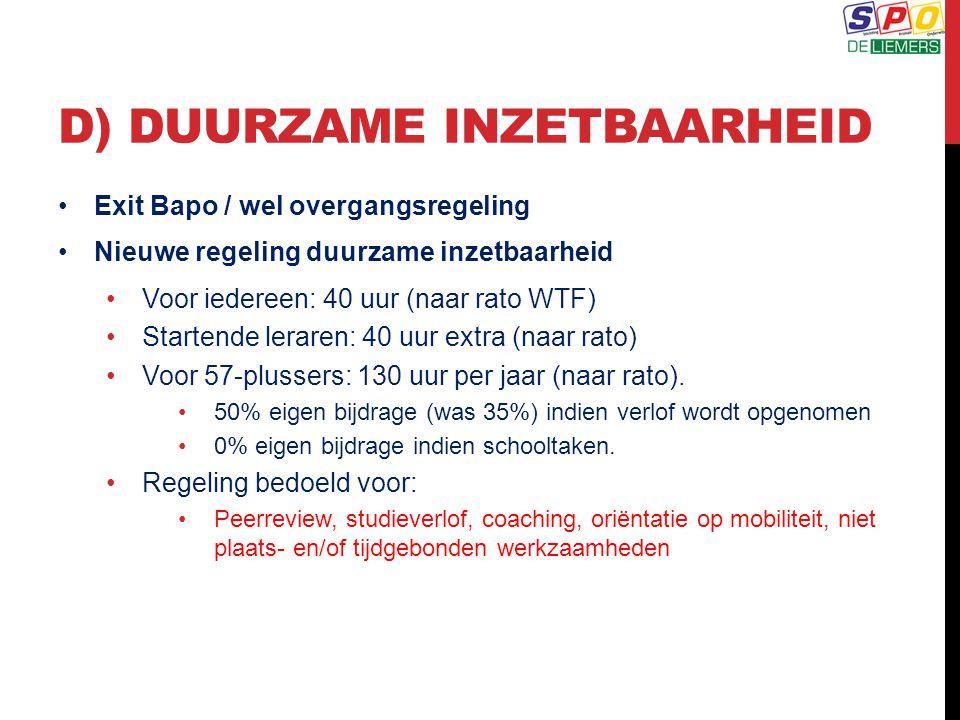 D) DUURZAME INZETBAARHEID Exit Bapo / wel overgangsregeling Nieuwe regeling duurzame inzetbaarheid Voor iedereen: 40 uur (naar rato WTF) Startende ler
