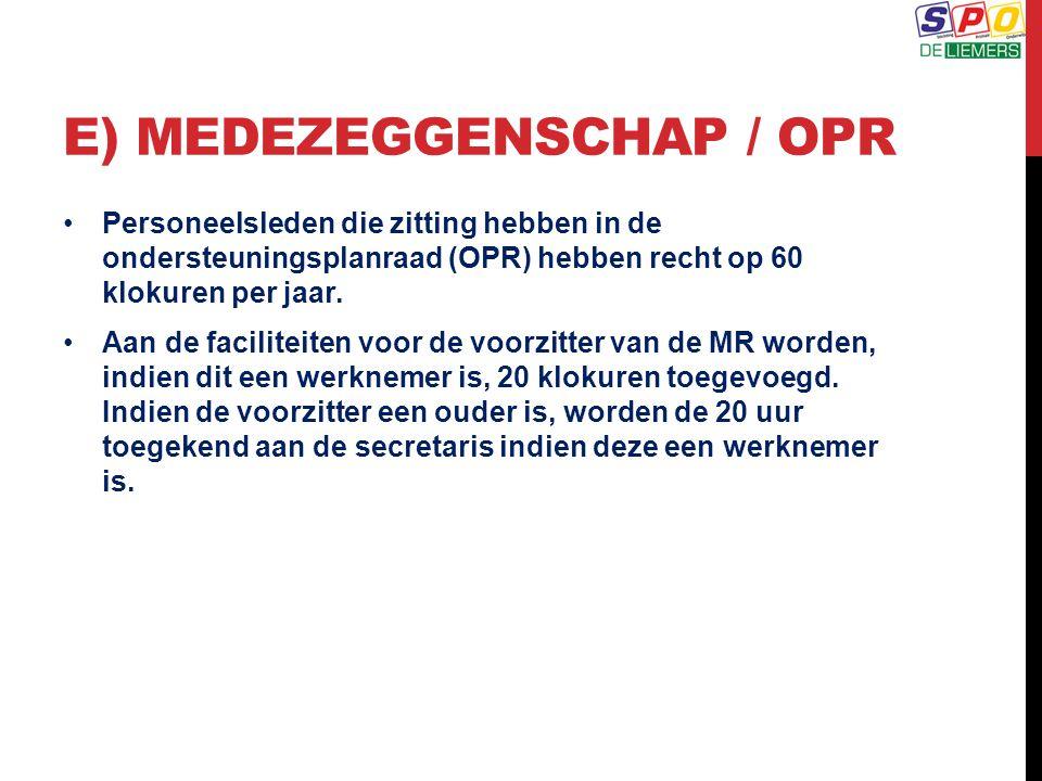 E) MEDEZEGGENSCHAP / OPR Personeelsleden die zitting hebben in de ondersteuningsplanraad (OPR) hebben recht op 60 klokuren per jaar. Aan de faciliteit
