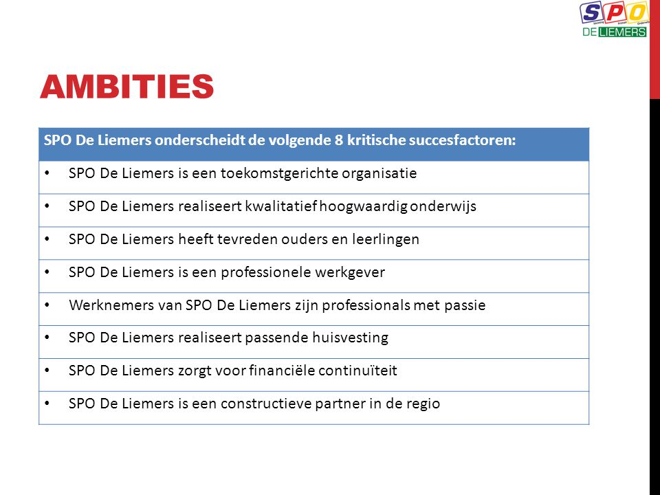 AMBITIES SPO De Liemers onderscheidt de volgende 8 kritische succesfactoren: SPO De Liemers is een toekomstgerichte organisatie SPO De Liemers realise