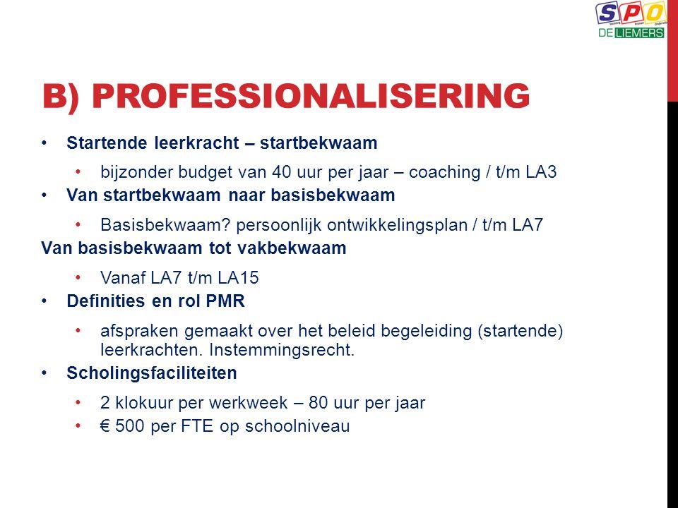 B) PROFESSIONALISERING Startende leerkracht – startbekwaam bijzonder budget van 40 uur per jaar – coaching / t/m LA3 Van startbekwaam naar basisbekwaa