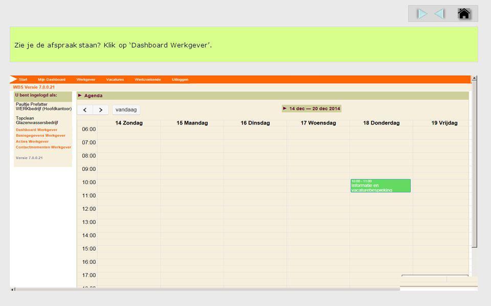 Zie je de afspraak staan Klik op 'Dashboard Werkgever'.