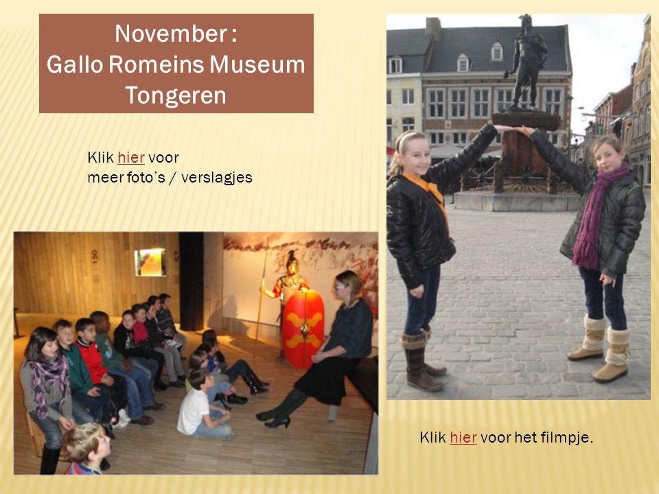 November : Gallo Romeins Museum Tongeren Klik hier voor het filmpje.hier Klik hier voorhier meer foto's / verslagjes