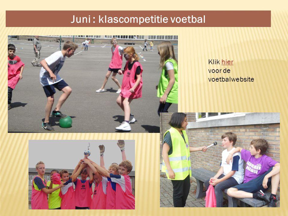 Juni : klascompetitie voetbal Klik hierhier voor de voetbalwebsite