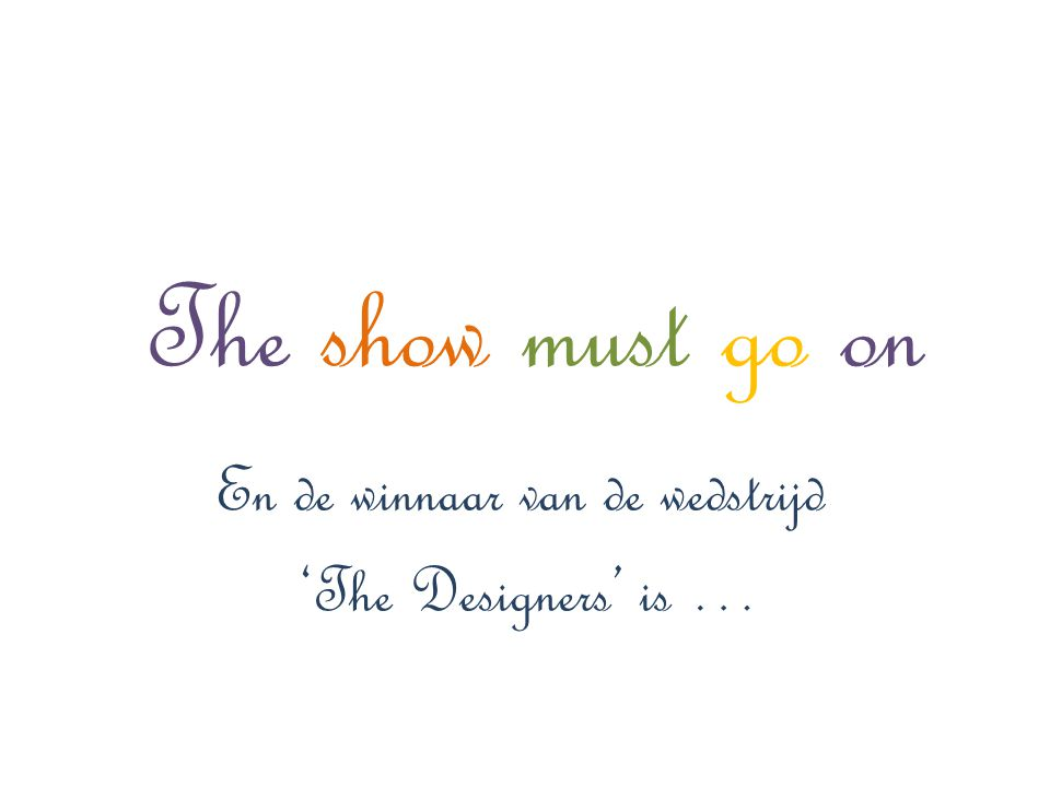 The show must go on En de winnaar van de wedstrijd 'The Designers' is …