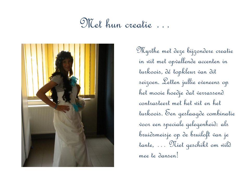 Met hun creatie … Myrthe met deze bijzondere creatie in wit met opvallende accenten in turkoois, dé topkleur van dit seizoen. Letten jullie eveneens o