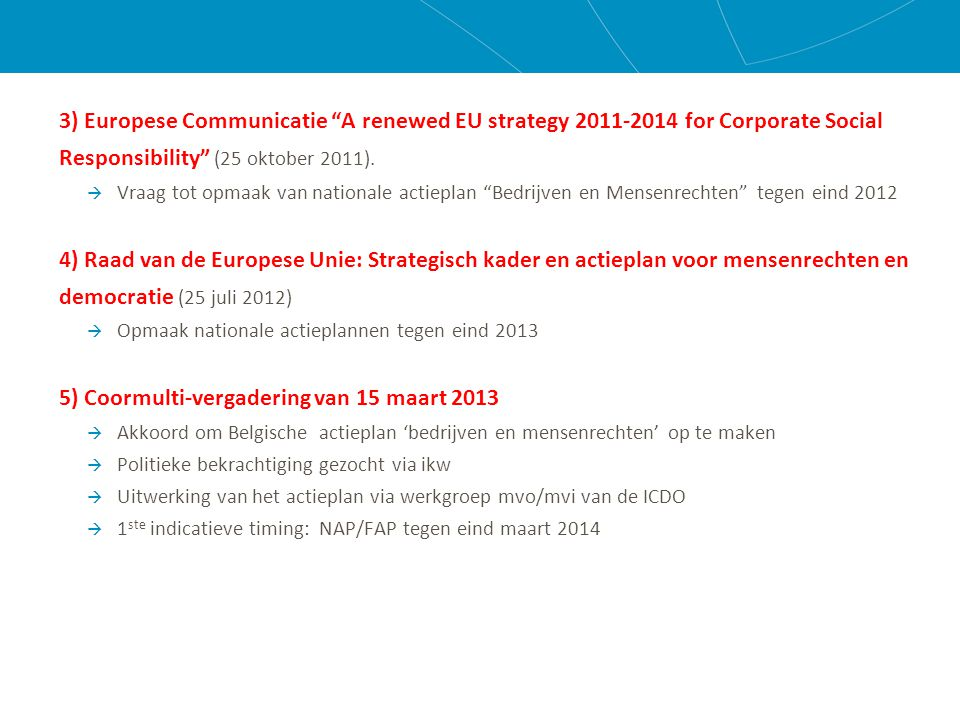 3) Europese Communicatie A renewed EU strategy 2011-2014 for Corporate Social Responsibility (25 oktober 2011).