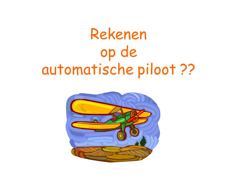 Rekenen op de automatische piloot ??