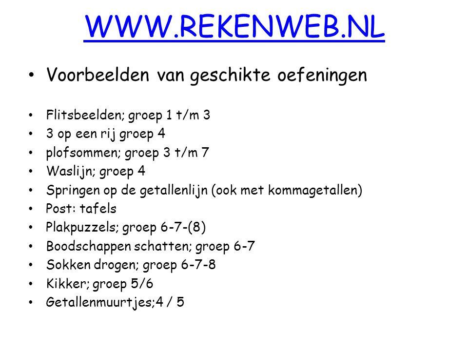 WWW.REKENWEB.NL Voorbeelden van geschikte oefeningen Flitsbeelden; groep 1 t/m 3 3 op een rij groep 4 plofsommen; groep 3 t/m 7 Waslijn; groep 4 Sprin