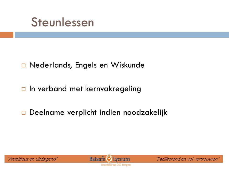 """Steunlessen  Nederlands, Engels en Wiskunde  In verband met kernvakregeling  Deelname verplicht indien noodzakelijk """"Ambitieus en uitdagend"""" """"Facil"""