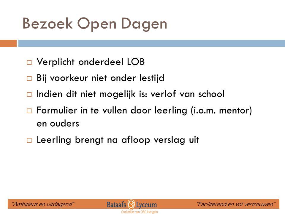 Bezoek Open Dagen  Verplicht onderdeel LOB  Bij voorkeur niet onder lestijd  Indien dit niet mogelijk is: verlof van school  Formulier in te vullen door leerling (i.o.m.