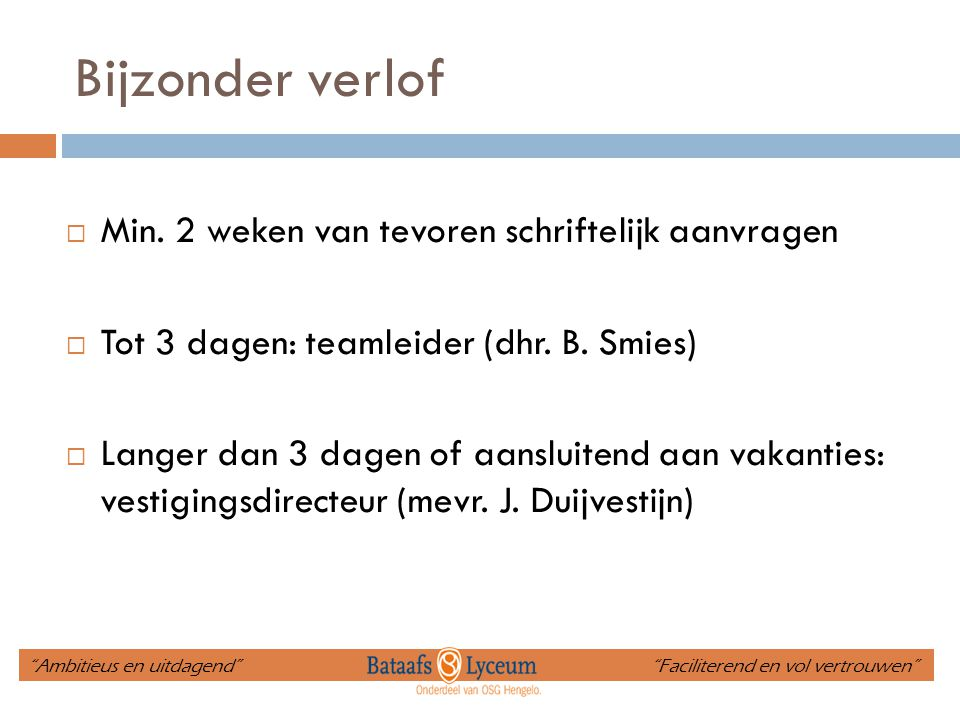 Bijzonder verlof  Min. 2 weken van tevoren schriftelijk aanvragen  Tot 3 dagen: teamleider (dhr. B. Smies)  Langer dan 3 dagen of aansluitend aan v