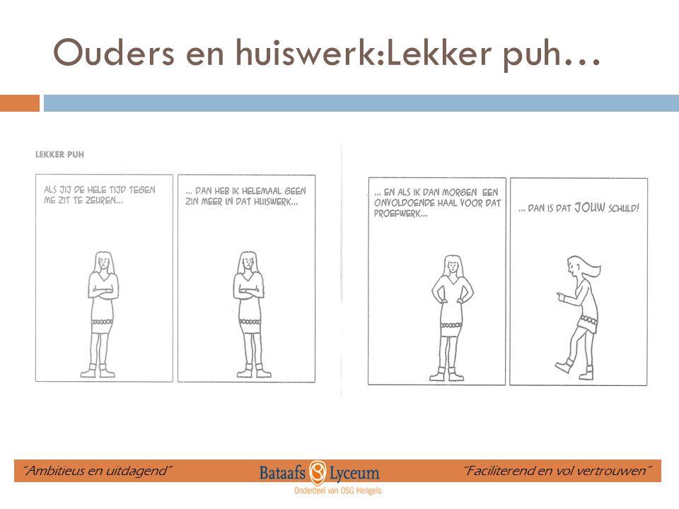 """Ouders en huiswerk:Lekker puh… """"Ambitieus en uitdagend"""" """"Faciliterend en vol vertrouwen"""""""