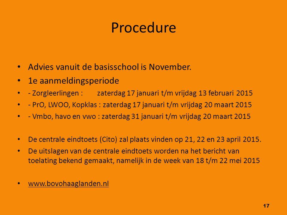 17 Procedure Advies vanuit de basisschool is November. 1e aanmeldingsperiode - Zorgleerlingen : zaterdag 17 januari t/m vrijdag 13 februari 2015 - PrO