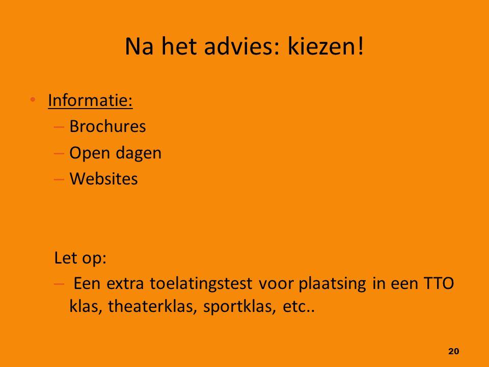 20 Na het advies: kiezen! Informatie: – Brochures – Open dagen – Websites Let op: – Een extra toelatingstest voor plaatsing in een TTO klas, theaterkl
