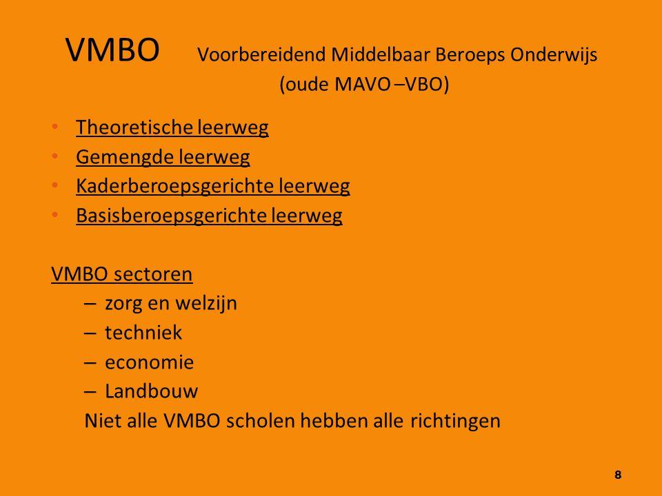 8 VMBO Voorbereidend Middelbaar Beroeps Onderwijs (oude MAVO –VBO) Theoretische leerweg Gemengde leerweg Kaderberoepsgerichte leerweg Basisberoepsgeri