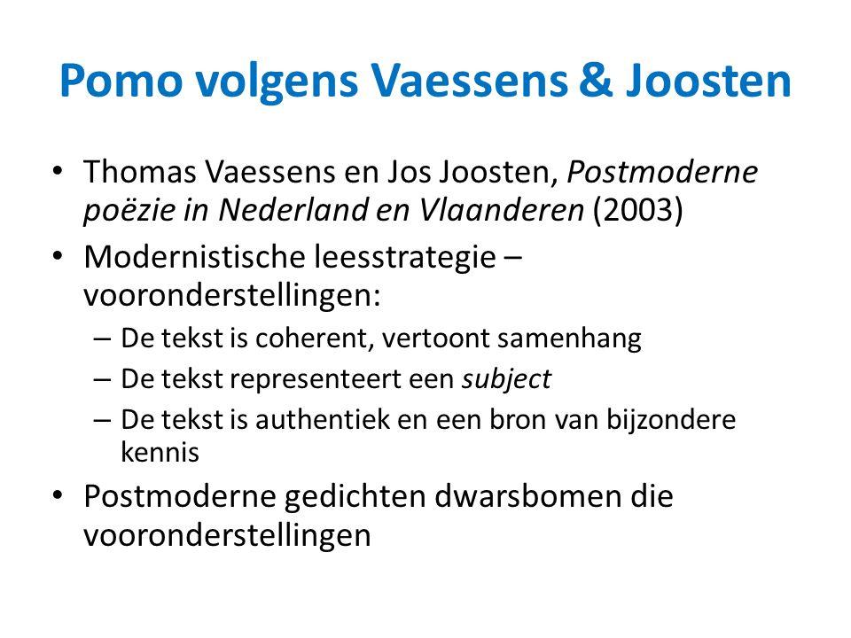 Pomo volgens Vaessens & Joosten Thomas Vaessens en Jos Joosten, Postmoderne poëzie in Nederland en Vlaanderen (2003) Modernistische leesstrategie – vo