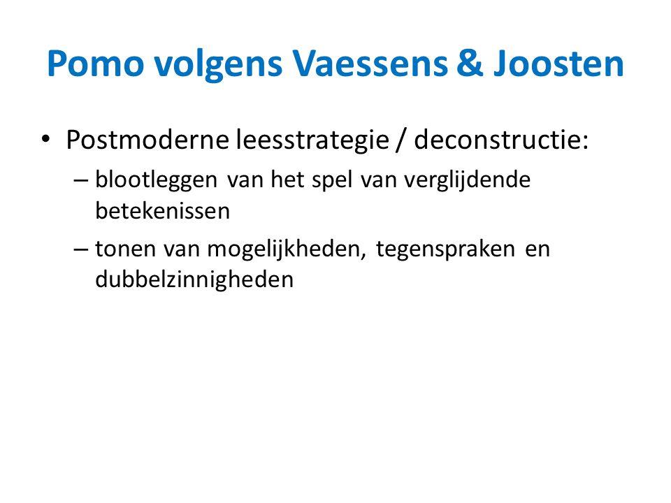 Pomo volgens Vaessens & Joosten Postmoderne leesstrategie / deconstructie: – blootleggen van het spel van verglijdende betekenissen – tonen van mogeli